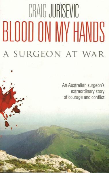 Blood on My Hands: A Surgeon at War