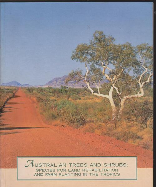 Australian Trees and Shrubs: Species for Land Rehabilitation and Farm Planting in the Tropics