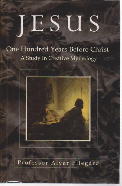 Jesus: One Hundred Years Bfore Christ a Study in Creative Mythology