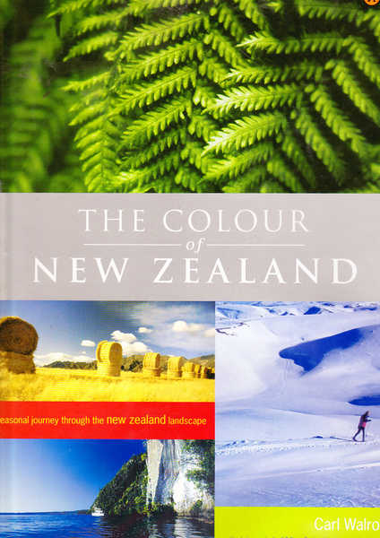 The Colour of New Zealand : A Seasonal Journey Through the New Zealand Landscape