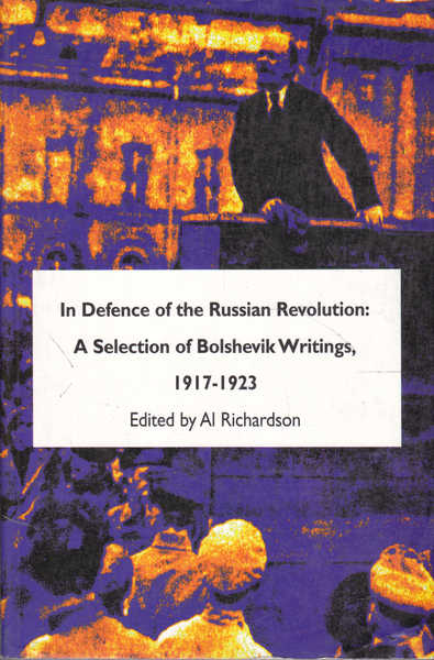 In Defence of the Russian Revolution: A Selection of Bolshevik Writings, 1917-1923