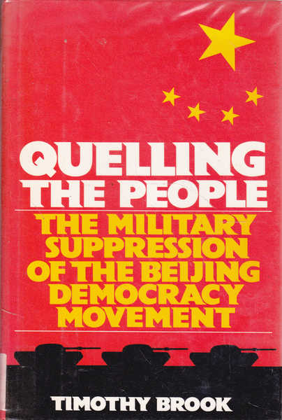 Quelling the People: The Military Supression of the Beijing Democracy Movement