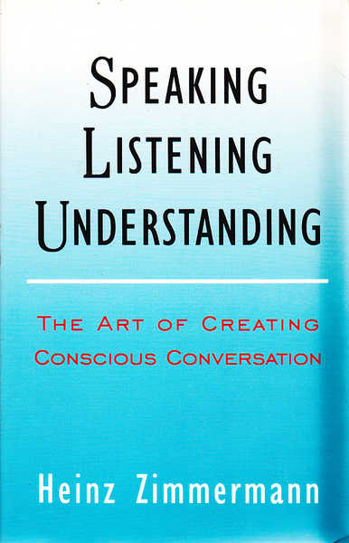Speaking, Listening, Understanding: The Art of Conscious Conversation for Insight & Decision Making