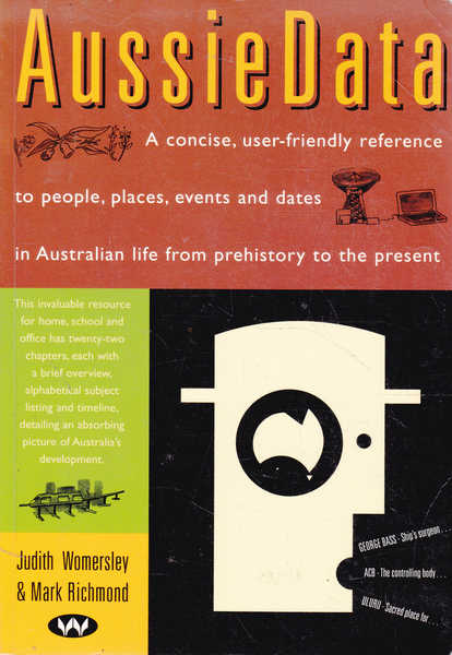 Aussie Data: A Concise, User-Friendly Reference to People, Places, Events and Dates in Australian Life from Prehistory to the Present