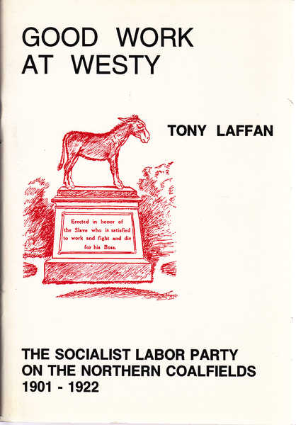 Good Work at Westy: The Socialist Labor Party on the Northern Coalfields 1901 - 1922