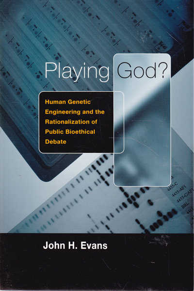 Playing God?: Human Genetic Engineering and the Rationalization of Public Bioethical Debate