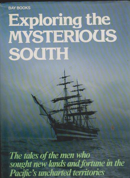 Exploring the Mysterious South: The Tales of the Men Who Sought New Lands and Fortune in the Pacific