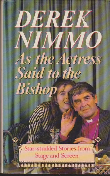 As the Actress Said to the Bishop : Star Studded Stories from the Stage and Screen