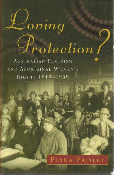 Loving Protection?: Australian Feminism and Aboriginal Women