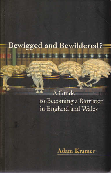 Bewigged and Bewildered? A Guide to Becoming a Barrister in England and Wales