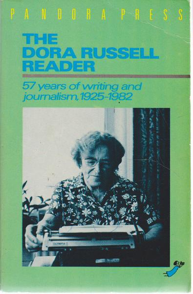 The Dora Russell Reader: 57 Years of Writing and Journalism, 1925-1982