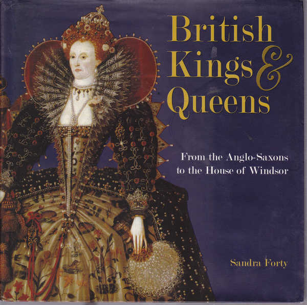 British Kings and Queens: From the Anglo-Saxons to the House of Windsor