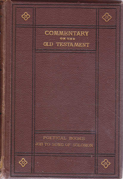 Commentary on The Old Testament According to the Authorised Version: Poetical Books, Job to Song of Solomon