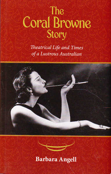 The Coral Browne Story: Theatrical Life and Times of a Lustrous Australian