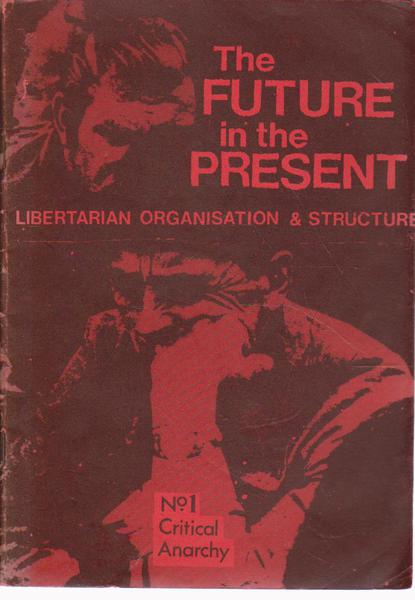 The Future in the Present : Libertarian Organisation and Structure