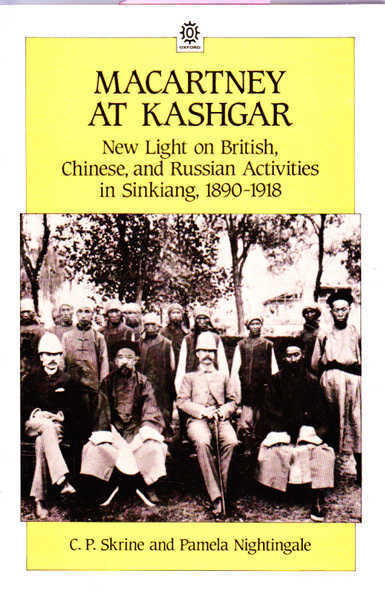 Macartney at Kashgar: New Light on British, Chinese, and Russian Activities in Sinkiang, 1890-1918