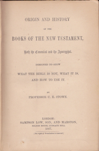 Origin and History of the Books of the New Testament: Both the Canonical and the Apocraphyl Designed to Show What the Bible is Not, What it is, and How to Use it.