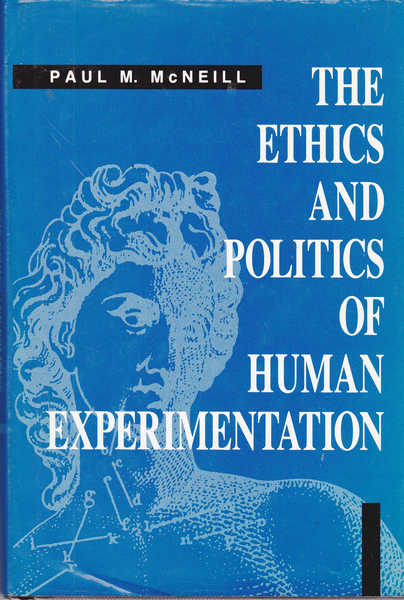 The Ethics and Politics of Human Experimentation