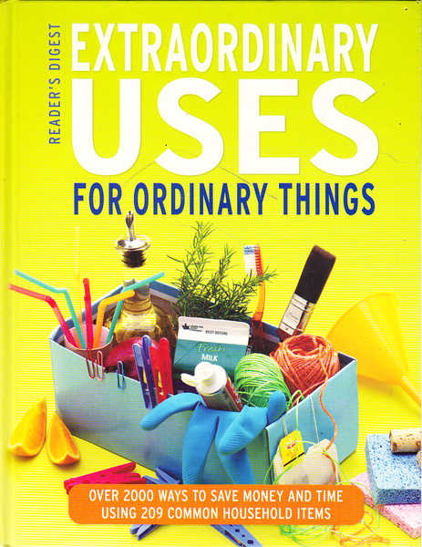 Extraordinary Uses for Ordinary Things: Over 2000 Ways to Save Money and Time Using 209 Common Household Items