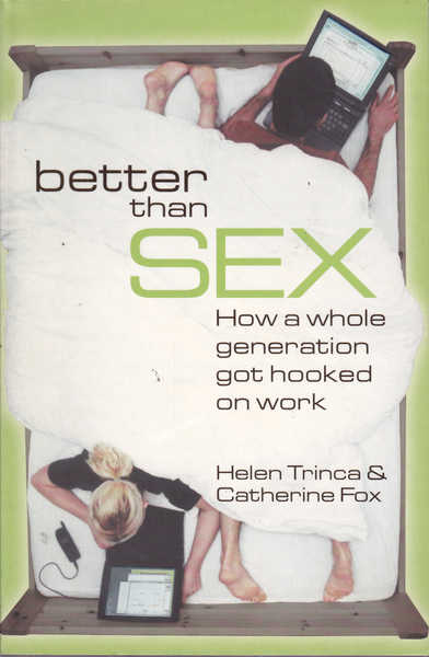 Better Than Sex: How a Whole Generation Got Hooked on Work
