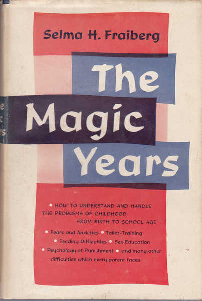 The Magic Years: How to Understand and Handle the Problems of Childhood from Birth to School Age.