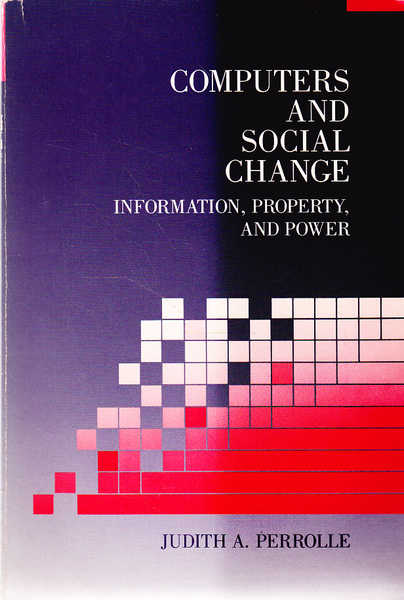 Computers and Social Change: Information, Property, and Power