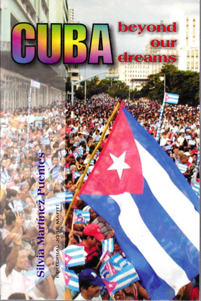 Cuba Beyond Our Dreams: Economy, Politics and Unionism in the Material, Moral and Human Work of the Cuban Revolution