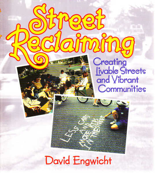 Street Reclaiming: Creating Liveable Streets and Vibrant Communities
