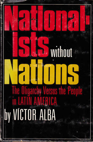 Nationalists Without Nations: The Oligarchy Versus the People of Latin America