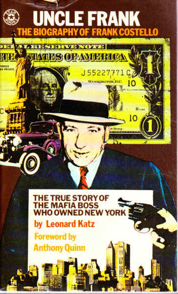 Uncle Frank: the Biography of Frank Costello The True Story of the Mafia Boss Who Owned New York
