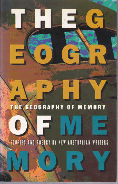 The Geography of Memory: Stories and Poetry by New Australian Writers