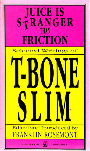 Juice is Stranger Than Fiction: Selected Writings of T-Bone Slim
