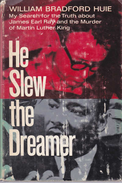 He Slew the Dreamer: My Search, with James Earl Ray, for the Truth About the Murder of Martin Luther King