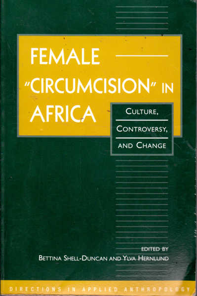 "Female ""Circumcision\"" in Africa: Culture, Controversy, and Change (Directions in Applied Anthropology: Adaptations & Innovations)"