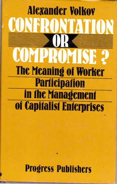 Confrontation or Compromise?: The Meaning of Worker Participation in the Management of Capitalist Enterprises