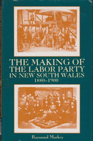 The Making of the Labor Party in New South Wales, 1880-1900 (The Modern history series)