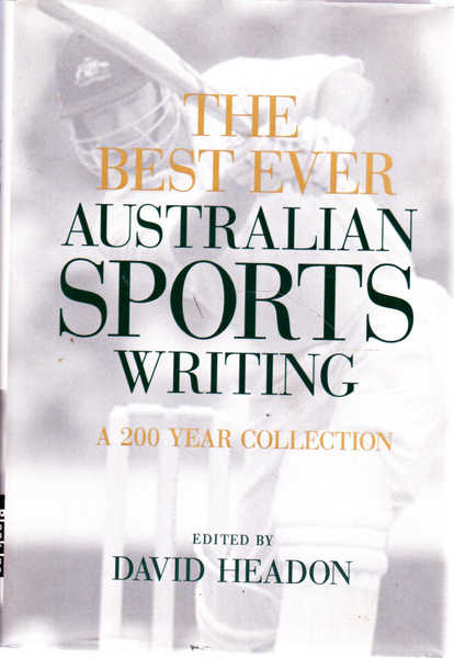 The Best Ever Australian Sports Writing : A 200 Year Collection