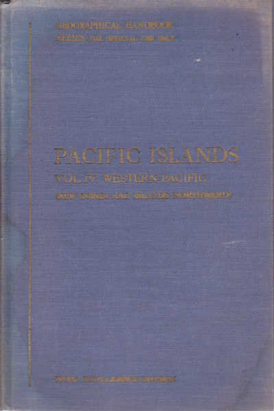 Pacific Islands - Vol IV: Western Pacific (New Guinea and Islands Northward)