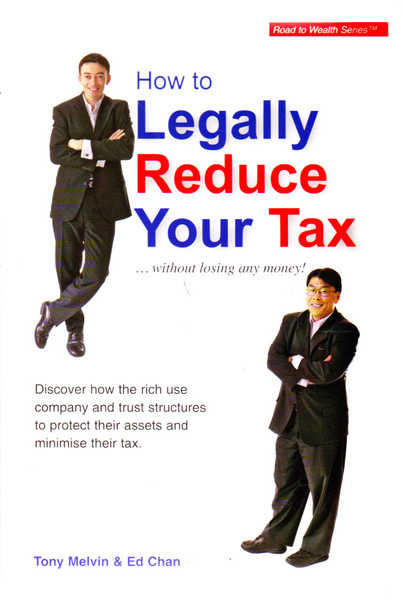 How to Legally Reduce Your Tax... Without Losing Any Money!: Discover How the Rich Use Company and Trust Structures to Protect Their Assests and Minimise Their Tax