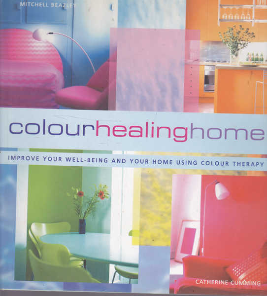 Colour Healing Home: Improve Your Well-Being and Your Home Using Colour Therapy