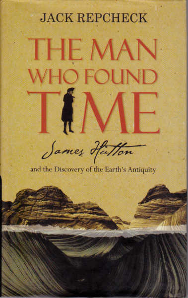 The Man Who Found Time: James Hutton and the Discovery of the Earth