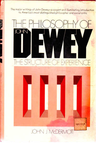 The Philosophy of John Dewey: the Structure of Experience