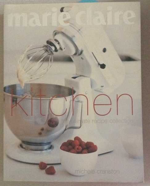 Marie Claire Kitchen: The Ultimate Recipe Collection