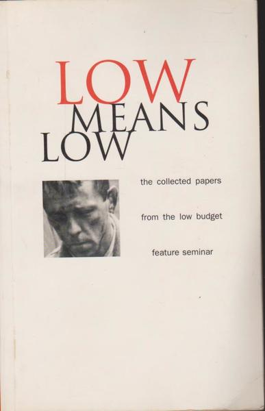 Low Means Low  the Collected Papers from the Low Budget Feature Seminar