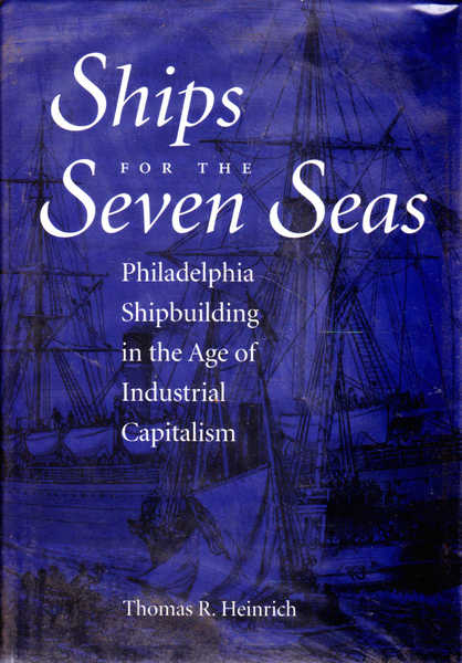 Ships for the Seven Seas: Philadelphia Shipbuilding in the Age of Industrial Capitalism (Studies in Industry and Society)