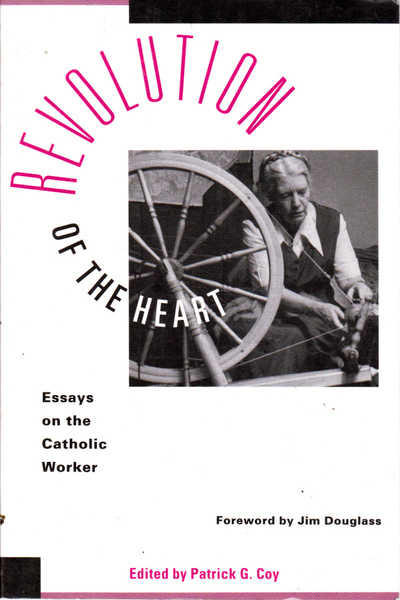 Revolution of the Heart: Essays on the Catholic Worker