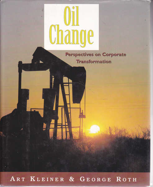 Oil Change: Perspectives on Corporate Transformation (The Learning History Library)