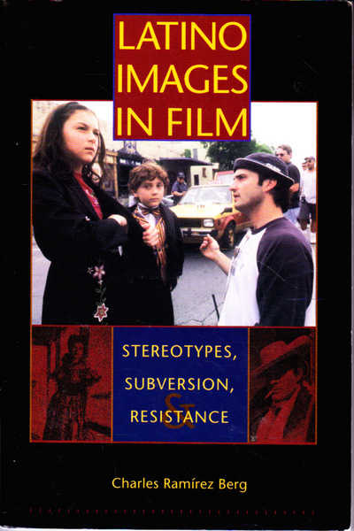 Latino Images in Film: Stereotypes, Subversion, and Resistance (Texas Film and Media Studies Series)