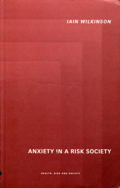 Anxiety in a Risk Society: Health, Risk and Society