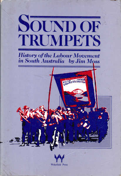 Sound of Trumpets: History of the Labour Movement in South Australia